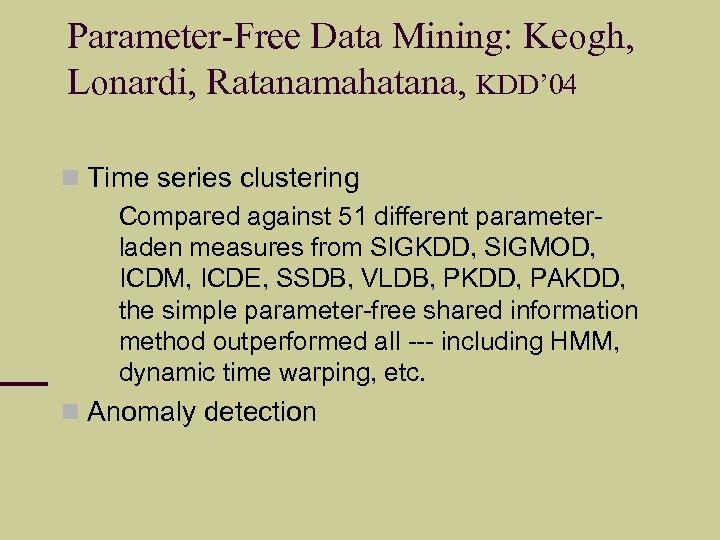 Parameter-Free Data Mining: Keogh, Lonardi, Ratanamahatana, KDD' 04 Time series clustering Compared against 51