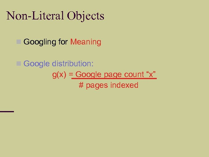 """Non-Literal Objects Googling for Meaning Google distribution: g(x) = Google page count """"x"""" #"""