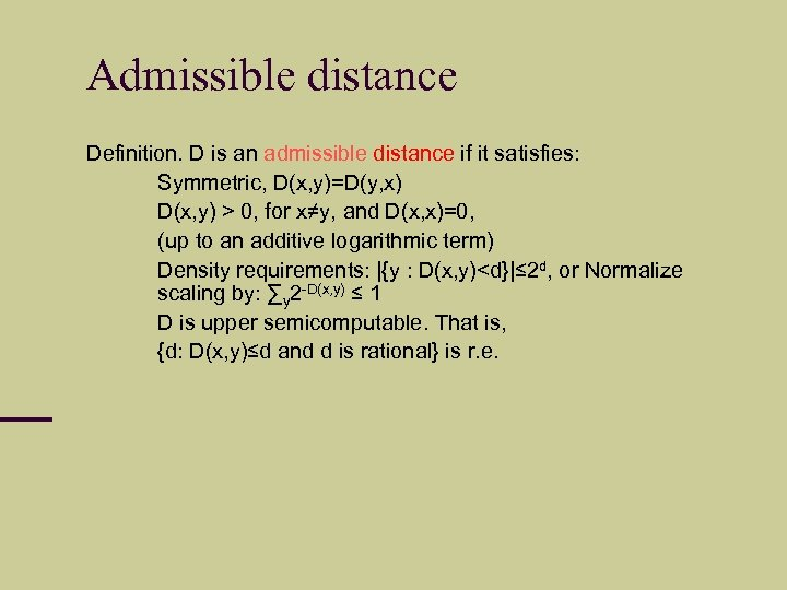 Admissible distance Definition. D is an admissible distance if it satisfies: – Symmetric, D(x,