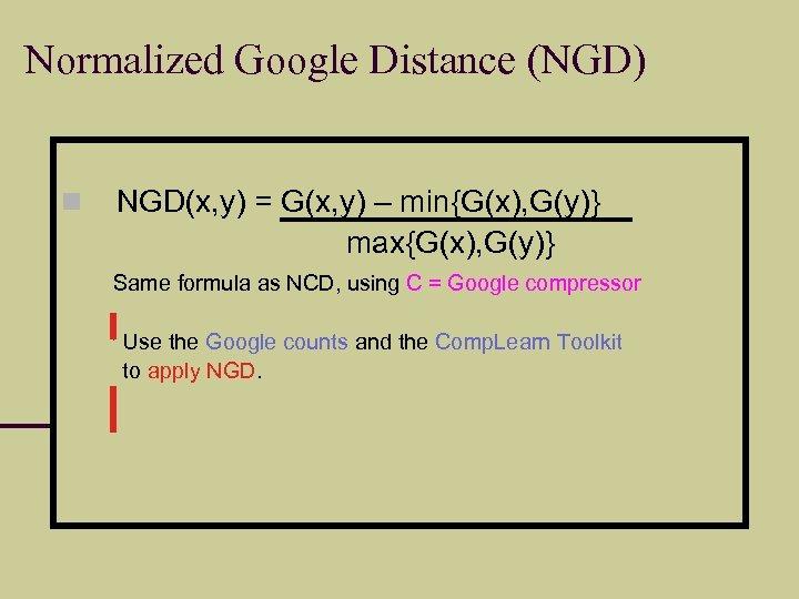 Normalized Google Distance (NGD) NGD(x, y) = G(x, y) – min{G(x), G(y)} max{G(x), G(y)}