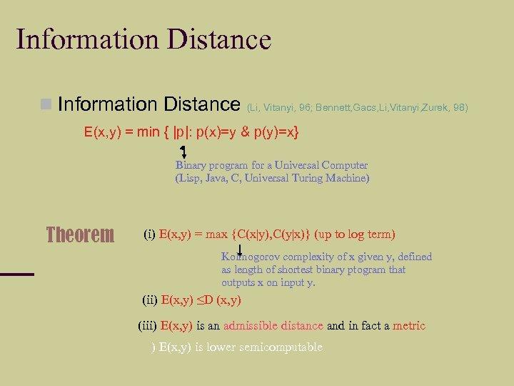 Information Distance (Li, Vitanyi, 96; Bennett, Gacs, Li, Vitanyi, Zurek, 98) E(x, y) =
