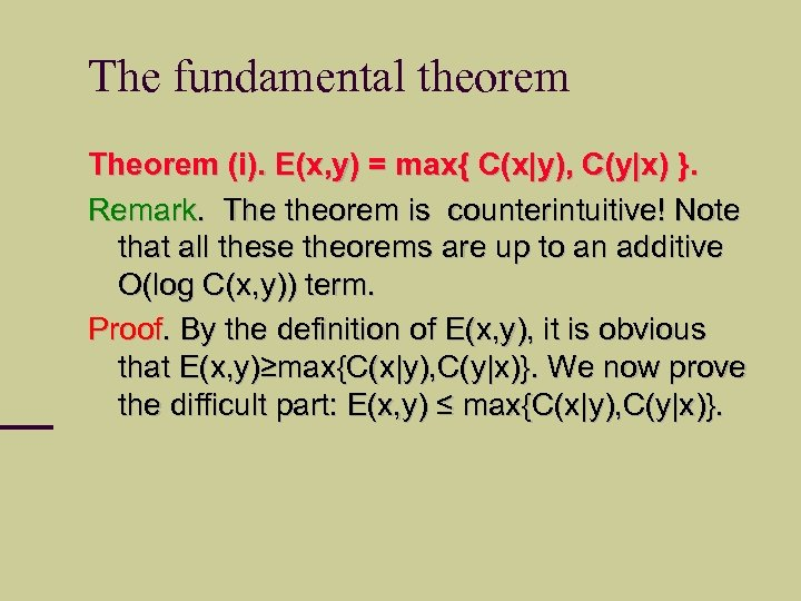 The fundamental theorem Theorem (i). E(x, y) = max{ C(x|y), C(y|x) }. Remark. The