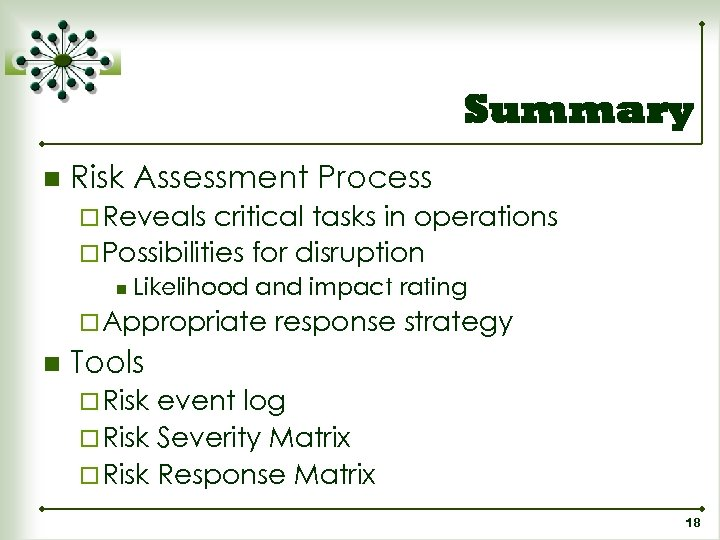 Summary n Risk Assessment Process ¨ Reveals critical tasks in operations ¨ Possibilities for