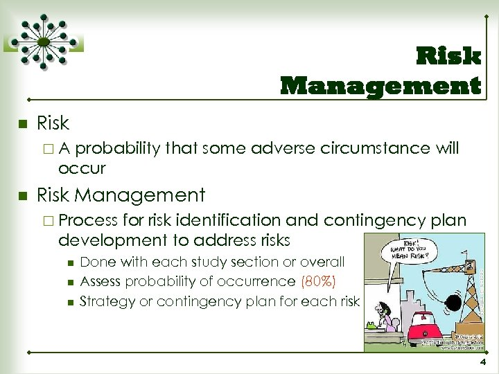 Risk Management n Risk ¨A probability that some adverse circumstance will occur n Risk