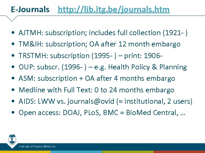 E-Journals http: //lib. itg. be/journals. htm • • AJTMH: subscription; includes full collection (1921