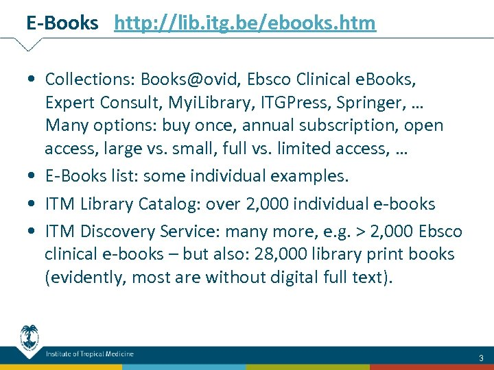 E-Books http: //lib. itg. be/ebooks. htm • Collections: Books@ovid, Ebsco Clinical e. Books, Expert