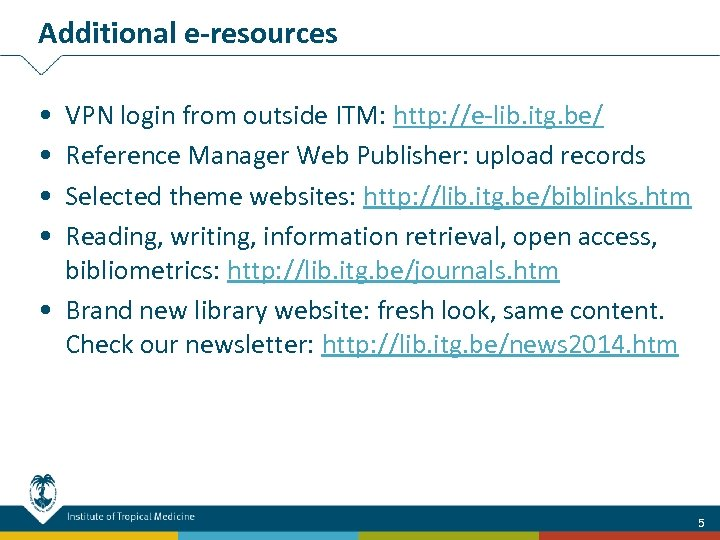 Additional e-resources • • VPN login from outside ITM: http: //e-lib. itg. be/ Reference