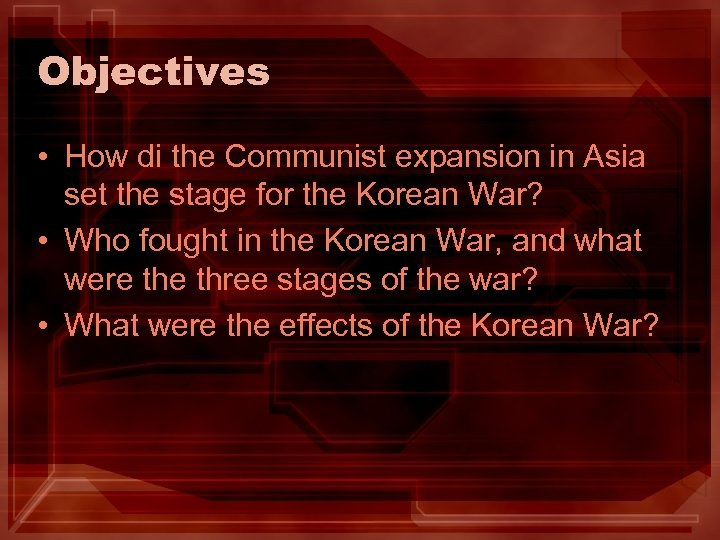 Objectives • How di the Communist expansion in Asia set the stage for the