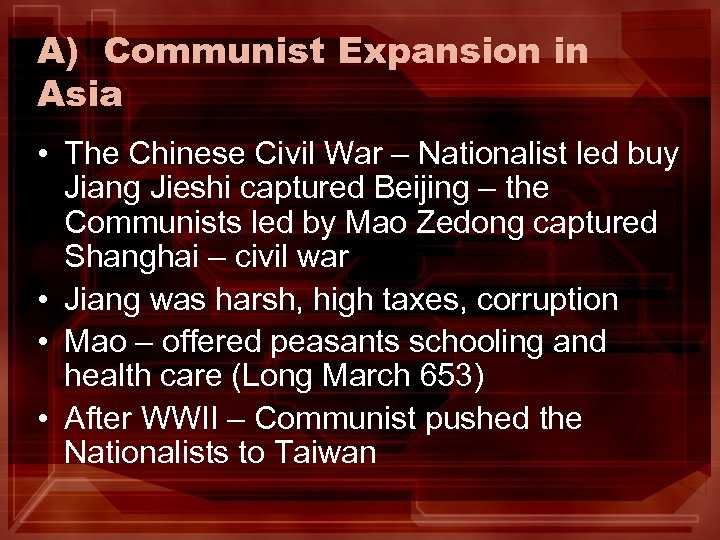 A) Communist Expansion in Asia • The Chinese Civil War – Nationalist led buy