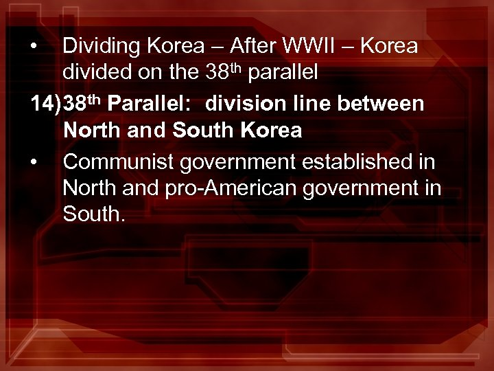 • Dividing Korea – After WWII – Korea divided on the 38 th