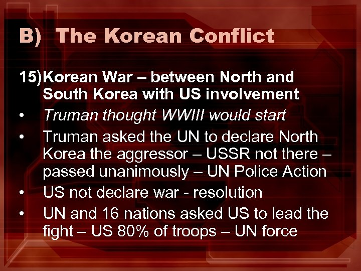 B) The Korean Conflict 15) Korean War – between North and South Korea with