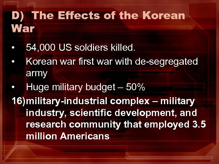 D) The Effects of the Korean War • • 54, 000 US soldiers killed.
