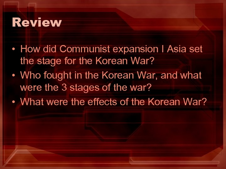 Review • How did Communist expansion I Asia set the stage for the Korean