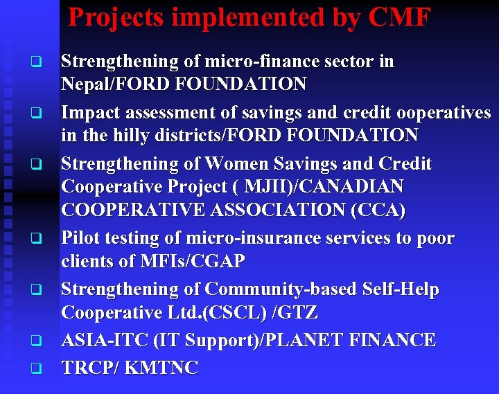 Projects implemented by CMF q q q q Strengthening of micro-finance sector in Nepal/FORD