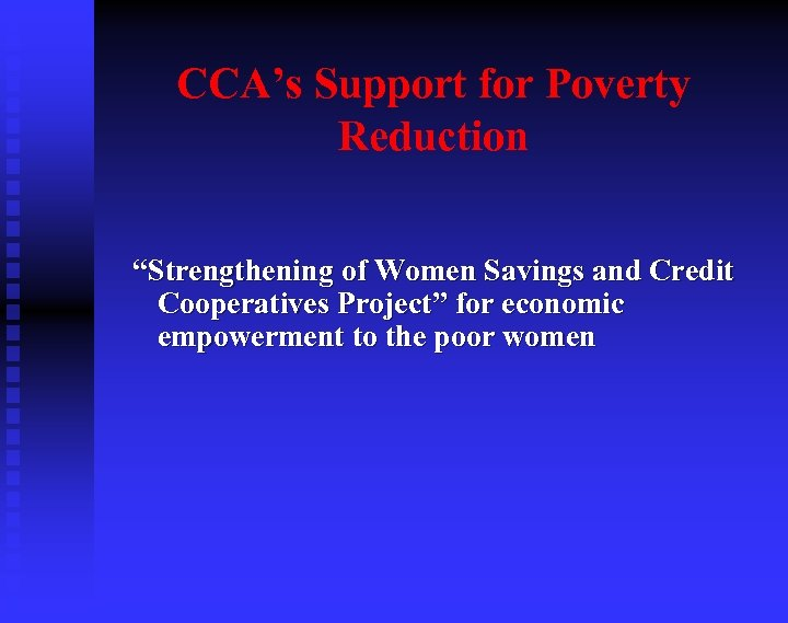"""CCA's Support for Poverty Reduction """"Strengthening of Women Savings and Credit Cooperatives Project"""" for"""