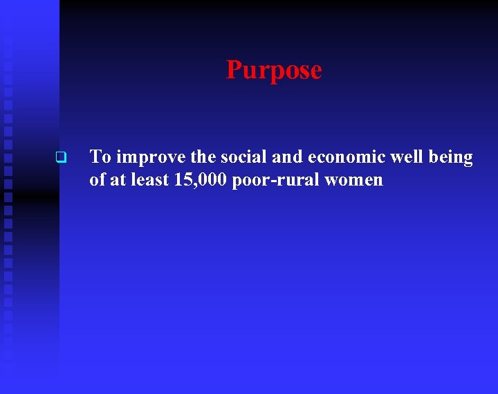 Purpose q To improve the social and economic well being of at least 15,