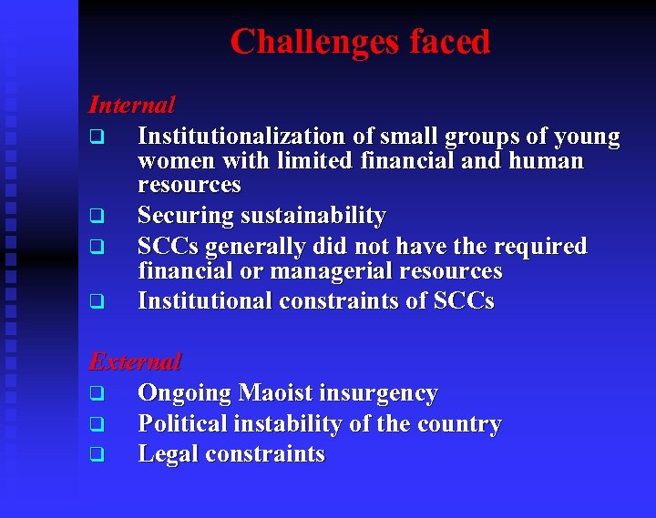 Challenges faced Internal q Institutionalization of small groups of young women with limited financial