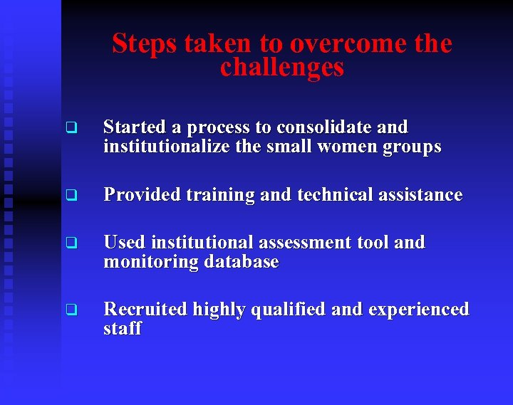 Steps taken to overcome the challenges q Started a process to consolidate and institutionalize