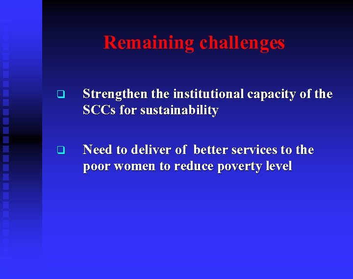 Remaining challenges q Strengthen the institutional capacity of the SCCs for sustainability q Need
