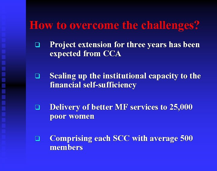 How to overcome the challenges? q Project extension for three years has been expected