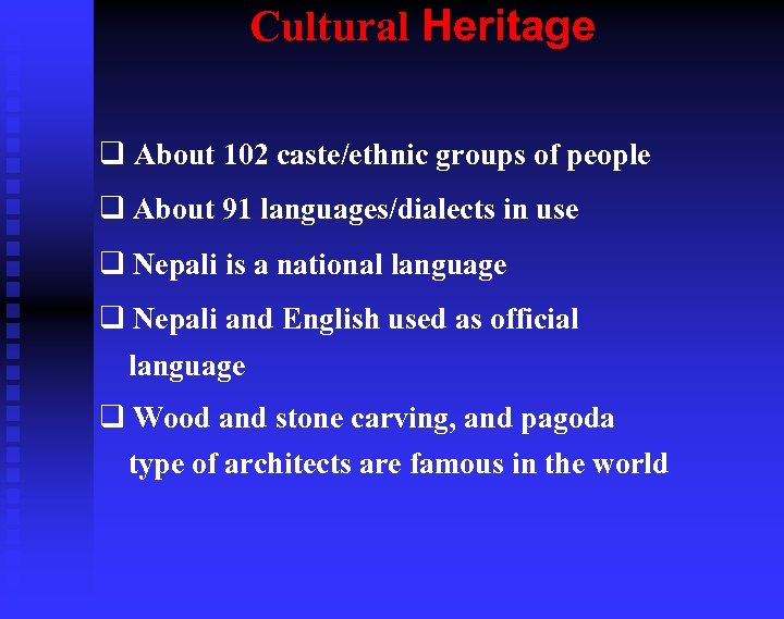 Cultural Heritage q About 102 caste/ethnic groups of people q About 91 languages/dialects in