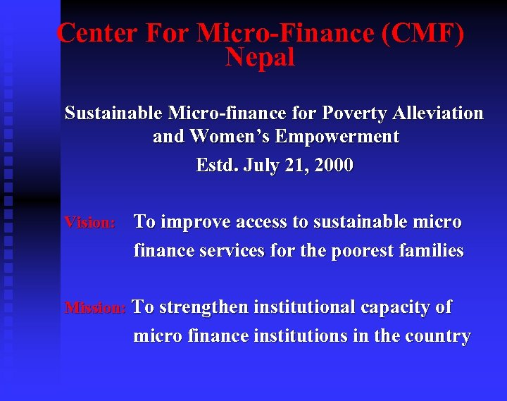 Center For Micro-Finance (CMF) Nepal Sustainable Micro-finance for Poverty Alleviation and Women's Empowerment Estd.