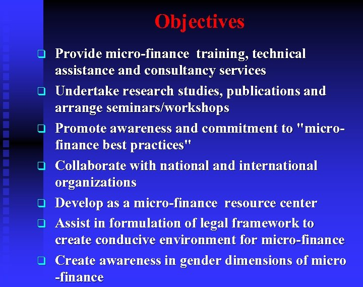 Objectives q q q q Provide micro-finance training, technical assistance and consultancy services Undertake