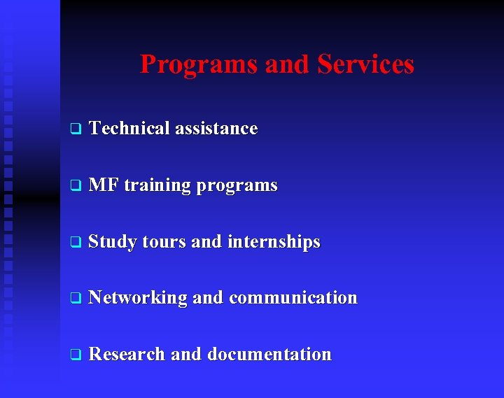Programs and Services q Technical assistance q MF training programs q Study tours and