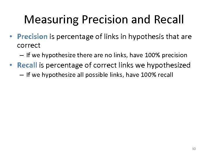 Measuring Precision and Recall • Precision is percentage of links in hypothesis that are