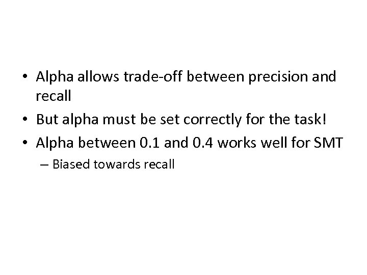 • Alpha allows trade-off between precision and recall • But alpha must be