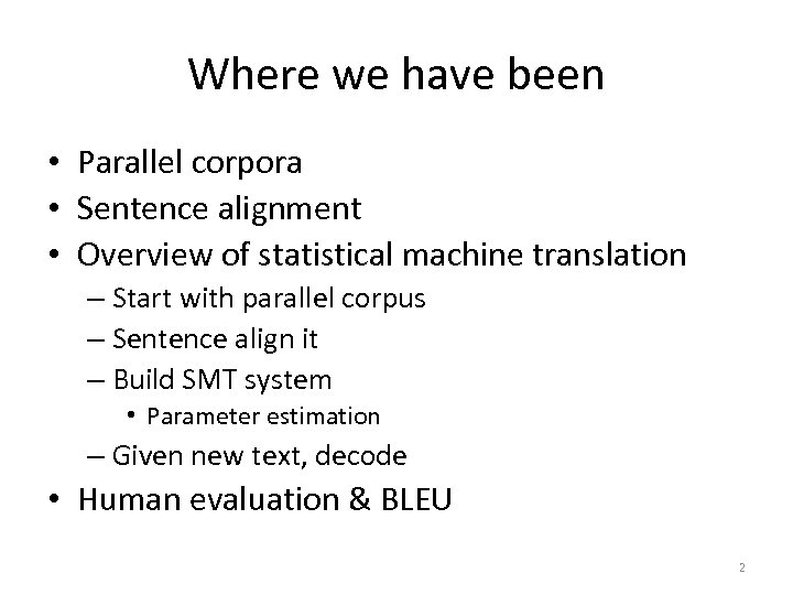 Where we have been • Parallel corpora • Sentence alignment • Overview of statistical
