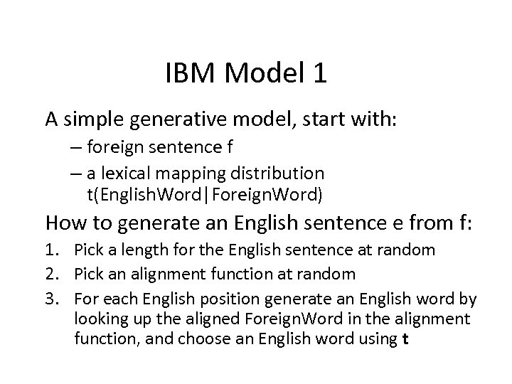 IBM Model 1 A simple generative model, start with: – foreign sentence f –
