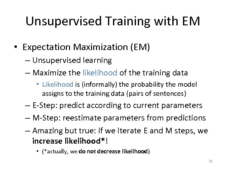 Unsupervised Training with EM • Expectation Maximization (EM) – Unsupervised learning – Maximize the
