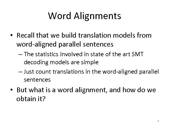 Word Alignments • Recall that we build translation models from word-aligned parallel sentences –