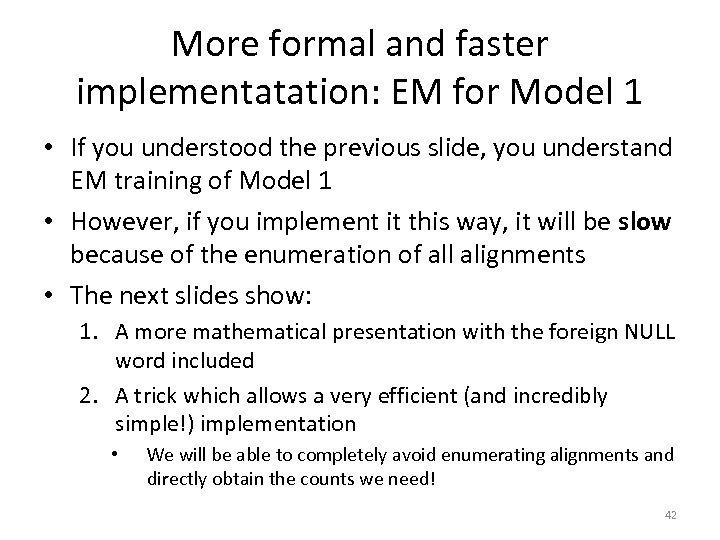 More formal and faster implementatation: EM for Model 1 • If you understood the