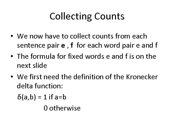 Collecting Counts • We now have to collect counts from each sentence pair e