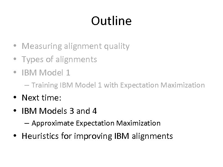 Outline • Measuring alignment quality • Types of alignments • IBM Model 1 –