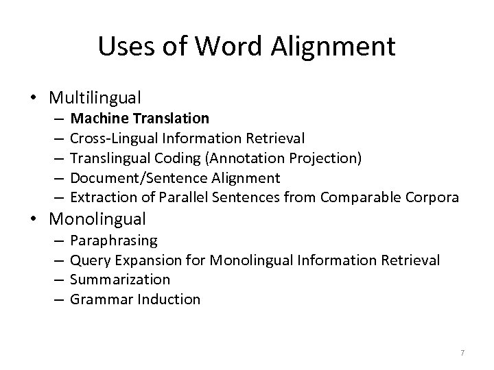 Uses of Word Alignment • Multilingual – – – Machine Translation Cross-Lingual Information Retrieval