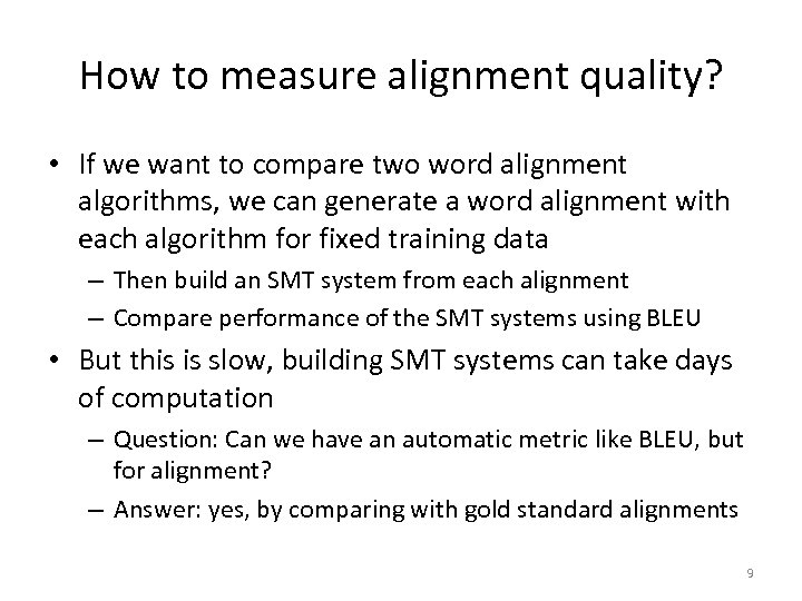 How to measure alignment quality? • If we want to compare two word alignment