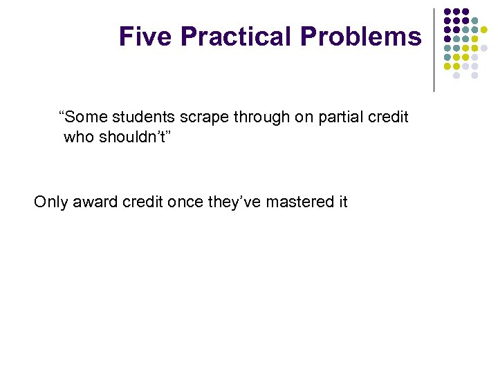 """Five Practical Problems """"Some students scrape through on partial credit who shouldn't"""" Only award"""