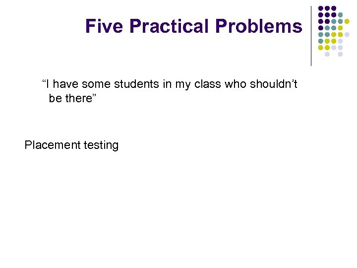 """Five Practical Problems """"I have some students in my class who shouldn't be there"""""""