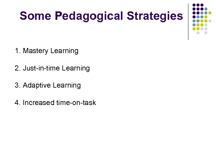 Some Pedagogical Strategies 1. Mastery Learning 2. Just-in-time Learning 3. Adaptive Learning 4. Increased