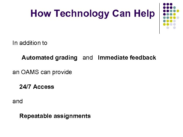 How Technology Can Help In addition to Automated grading and Immediate feedback an OAMS