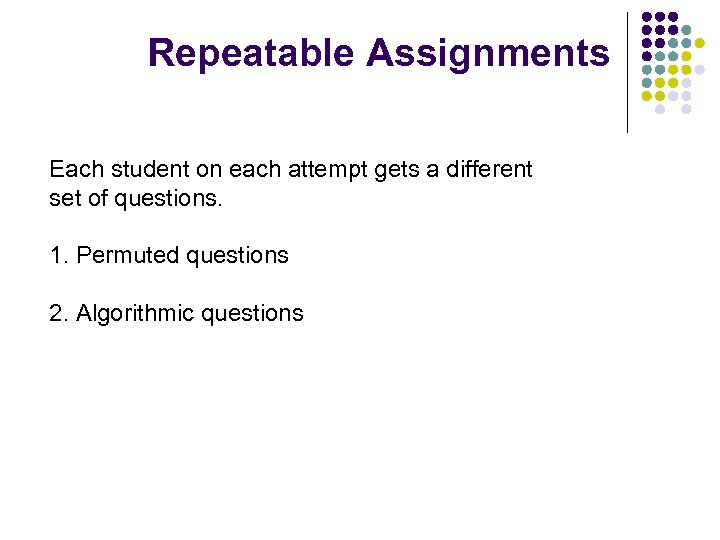 Repeatable Assignments Each student on each attempt gets a different set of questions. 1.