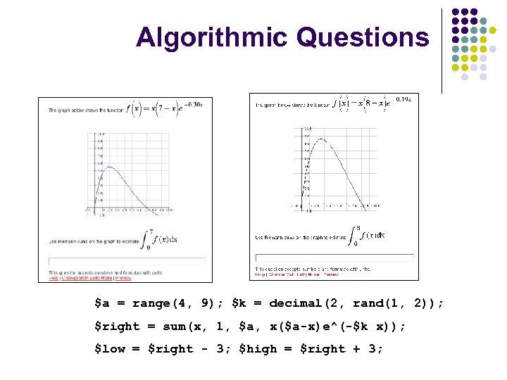 Algorithmic Questions $a = range(4, 9); $k = decimal(2, rand(1, 2)); $right = sum(x,
