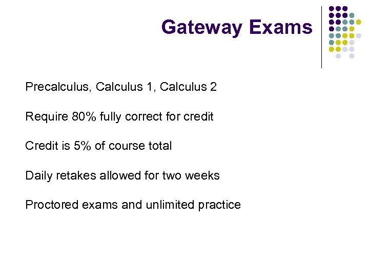 Gateway Exams Precalculus, Calculus 1, Calculus 2 Require 80% fully correct for credit Credit
