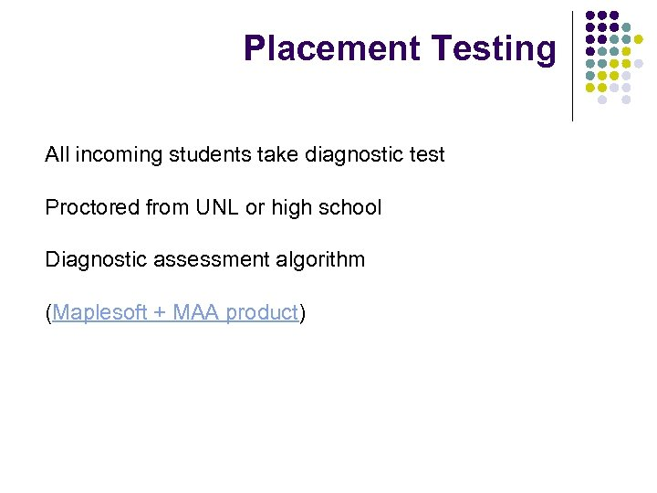 Placement Testing All incoming students take diagnostic test Proctored from UNL or high school