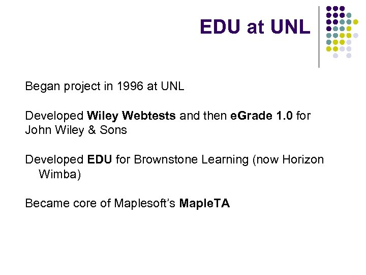EDU at UNL Began project in 1996 at UNL Developed Wiley Webtests and then