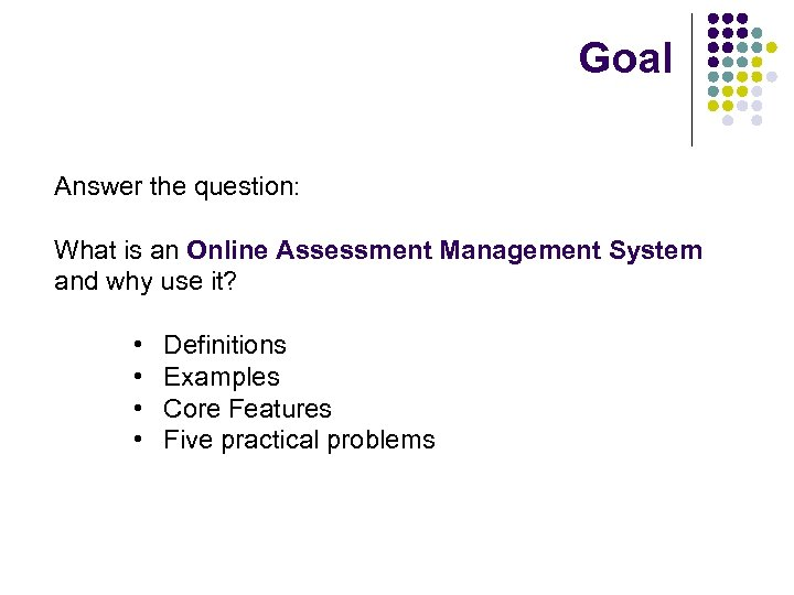Goal Answer the question: What is an Online Assessment Management System and why use