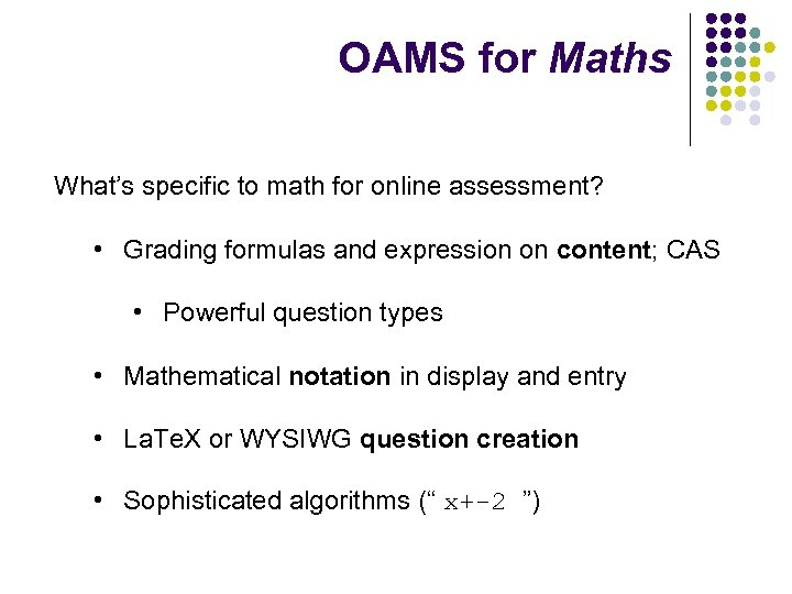 OAMS for Maths What's specific to math for online assessment? • Grading formulas and